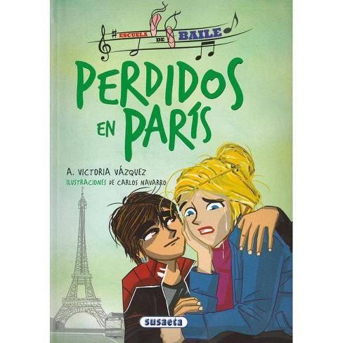 Perdidos En Paris - (Escuela de Baile) by  Susaeta Publishing Inc (Hardcover) - image 1 of 1