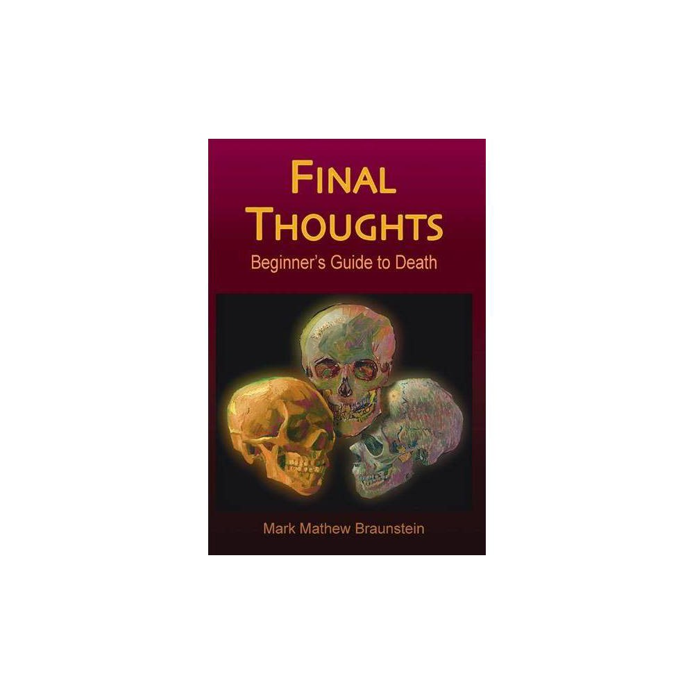 Final Thoughts - by Mark Mathew Braunstein (Paperback)