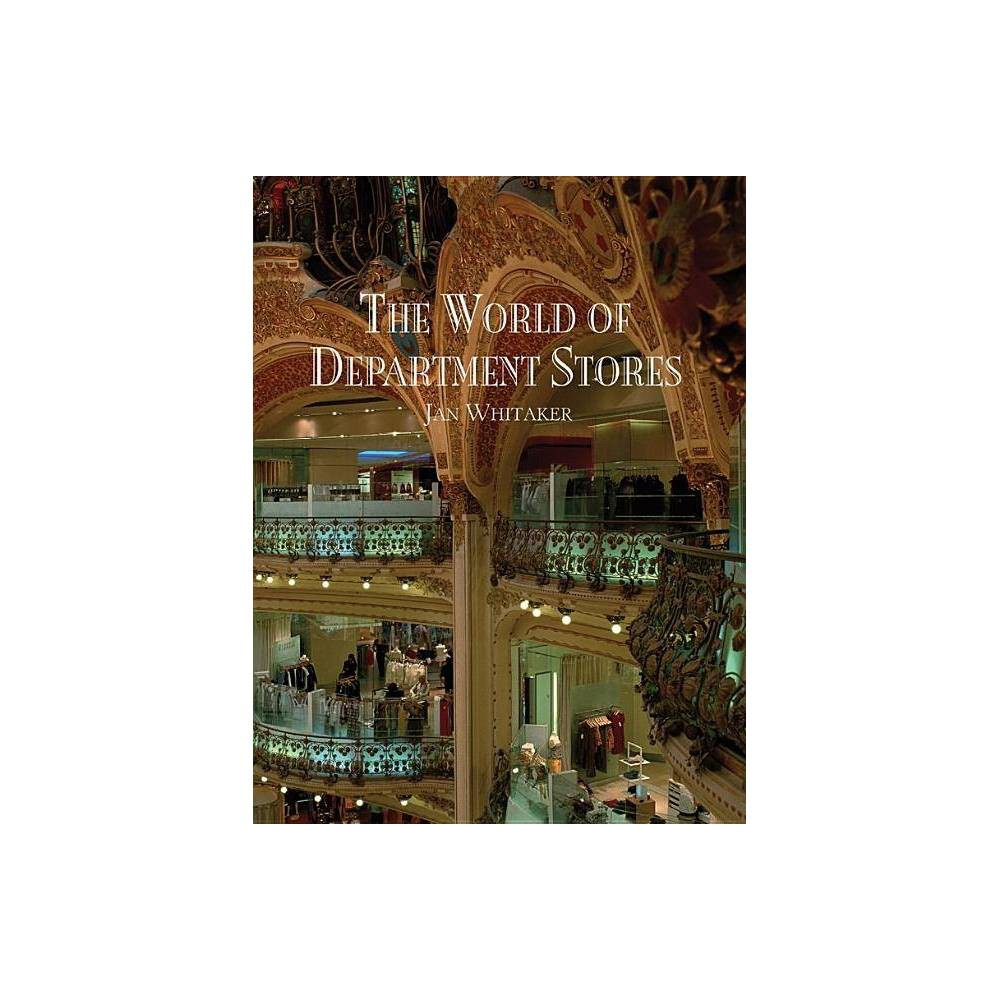 The World of Department Stores - by Jan Whitaker (Hardcover) Who first introduced Manolo Blahnik to Americans: Vogue, or a canny buyer at Bendel's? Where under one roof can shoppers find Chanel, Yves Saint Laurent, Prada, and Hermes? Here are the great retail palaces--from Harrods to Barneys to Galeries Lafayette--where shoppers spend their day in opulent settings, drifting from cosmetics to shoes, stopping for lunch, the hairdresser, and endless temptations along the way. With photographs and ephemera from all over the world, this lavish book goes beyond in-store extravaganzas to the history of these consumer institutions, the personalities behind them, their vast range of goods, unique architecture, advertising, and associated sociological trends. With perfumed air and chandeliers, department stores have lured millions for over a century with that enticing, dizzying sense that no matter how much you already have, there is always more. Praise for The World of Department Stores  Since my visits as a child to La Opera Department Store in Santo Domingo, I have believed that the best department stores are merchants not of clothing or shoes or cosmetics but of dreams. Whitaker's book is a remarkable around-the-world look at these dream factories. It is an invaluable resource to anyone interested in the business of retailing and to shoppers everywhere. --Oscar de la Renta  The World of Department Stores is essential reading for anyone who wants to understand the foundations of the urban experience in the West and the department store as the ultimate expression of the needs of the rising middle class and its tastes.  ---Leonard Lauder, Chairman Emeritus, The Estee Lauder Companies Inc.  I have nothing but good memories about the many department stores that played an important part in my business, [and] I warmly welcome the publication of this wonderful and unique book on department stores throughout the world.  --Hubert de Givenchy  The birth of the department store in the late 19th century brought everything glamorous together under one roof--from inviting, intelligent architecture and design to the latest fashions. Jan Whitaker's The World of Department Stores looks back to the biggest and brightest shops-- including the belle epoque splendor of Paris's Bon Marche, the block-long, palatial Gum in Moscow; and the always outrageous holiday windows at Barneys New York.  -Elle Decor  In photos and art, this visual feast details the extraordinary history of the world's  great retail palaces  from the past century. With authoritative and informative text.  -Sacramento Bee  Illustrated with photos of window displays, catalog covers and the Gilded Age architecture of institutions from Philadelphia's long-gone Wanamaker's to Paris's still-strong La Samaritaine, The World of Department Stores makes a worthwhile gift for the history, sociology or shopping buff on your list.   -Washington Post