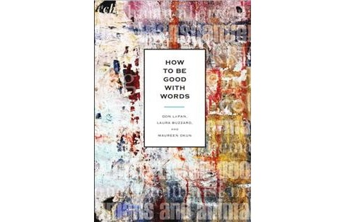 How to Be Good With Words (Paperback) (Don Lepan & Laura Buzzard & Maureen Okun) - image 1 of 1