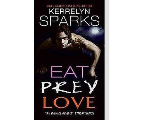Eat Prey Love (Paperback) by Kerrelyn Sparks - image 1 of 1