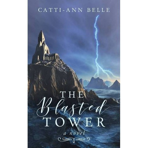 The Blasted Tower - by  Catti-Ann Belle (Paperback) - image 1 of 1