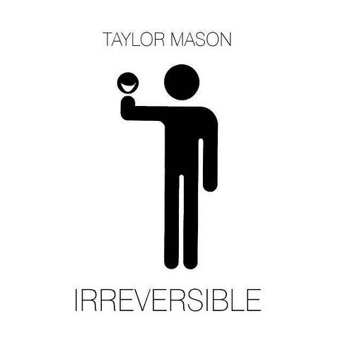 Irreversible - by  Taylor Mason (Hardcover) - image 1 of 1