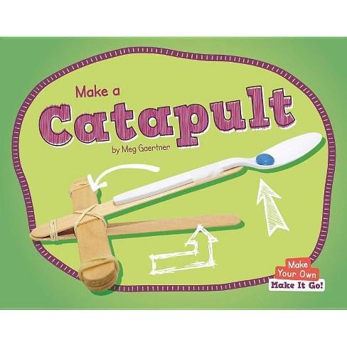 Make a Catapult - (Make Your Own - Make It Go!) by  Meg Gaertner (Hardcover) - image 1 of 1
