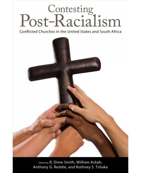 Contesting Post-Racialism : Conflicted Churches in the United States and South Africa - Reprint - image 1 of 1