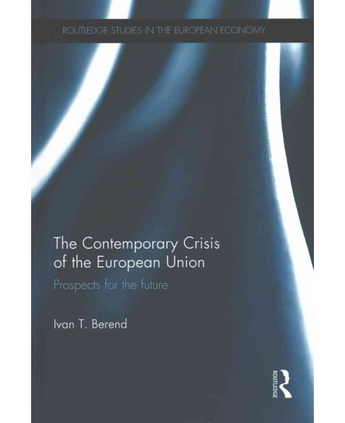 Contemporary Crisis of the European Union : Prospects for the Future (Hardcover) (Ivan T. Berend) - image 1 of 1