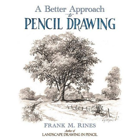 A Better Approach to Pencil Drawing - by  Frank M Rines (Paperback) - image 1 of 1