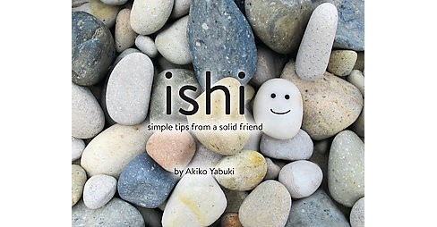 Ishi : Simple Tips from a Solid Friend (Hardcover) (Akiko Yabuki) - image 1 of 1