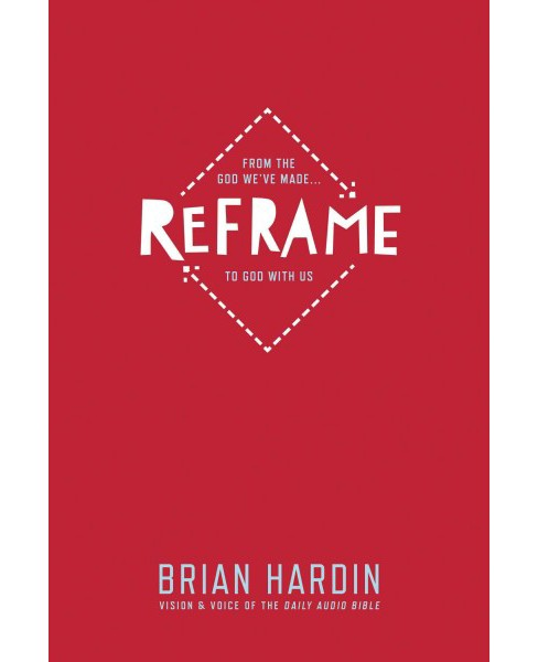 Reframe : From the God We've Made... to God With Us (Paperback) (Brian Hardin) - image 1 of 1