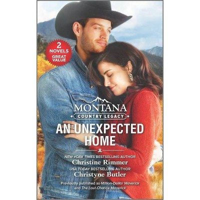 Montana Country Legacy: An Unexpected Home - by  Christine Rimmer & Christyne Butler (Paperback)