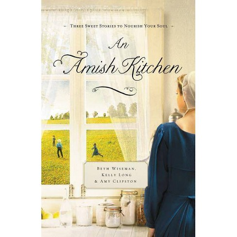 An Amish Kitchen - by  Beth Wiseman & Amy Clipston & Kelly Long (Paperback) - image 1 of 1