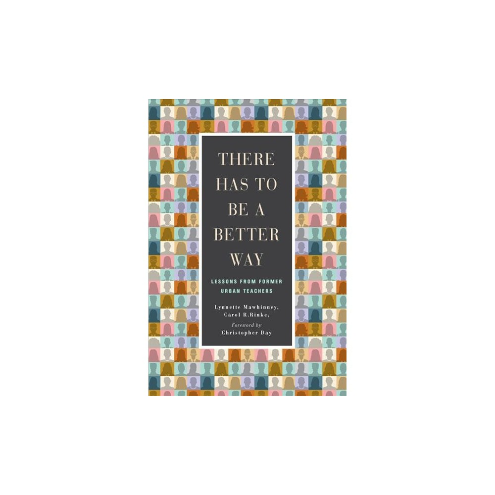 There Has to Be a Better Way : Lessons from Former Urban Teachers - (Paperback)