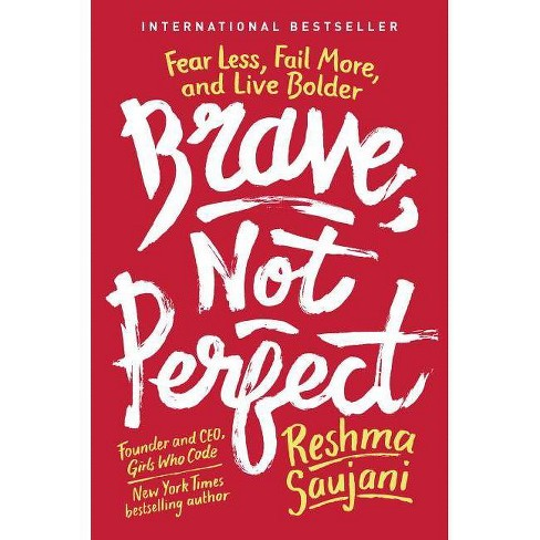 Brave, Not Perfect : Fear Less, Fail More, and Live Bolder -  by Reshma Saujani (Hardcover) - image 1 of 1