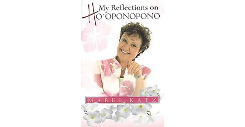 My Reflections on Ho'oponopono (Paperback) (Mabel Katz) - image 1 of 1