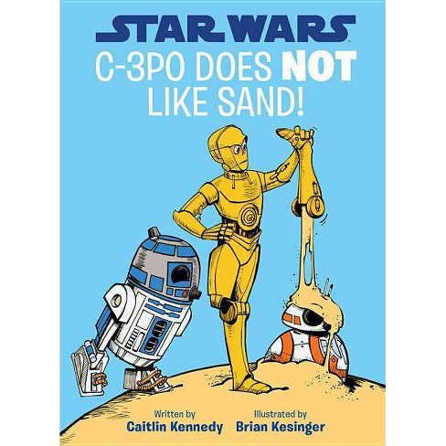 Star Wars: C-3PO Does Not Like Sand! - (A Droid Tales Book)by  Caitlin Kennedy (Hardcover) - image 1 of 1