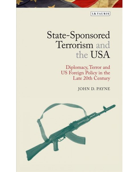 State-sponsored Terrorism and the USA : Diplomacy, Terror and Us Foreign Policy in the Late Twentieth - image 1 of 1