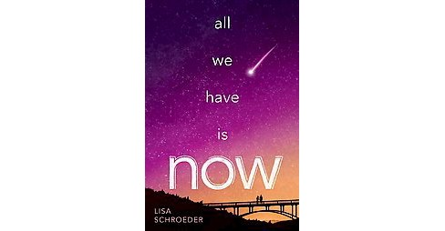 All We Have Is Now (Hardcover) (Lisa Schroeder) - image 1 of 1