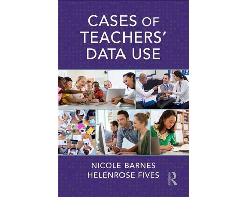Cases of Teachers' Data Use -  by Helenrose Fives & Nicole Barnes (Paperback) - image 1 of 1