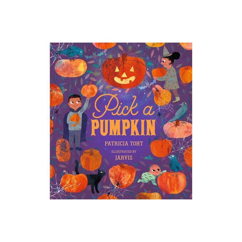 Pick A Pumpkin By Patricia Toht Hardcover