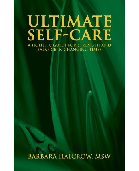 Ultimate Self-care, a Holistic Guide for Strength and Balance in Changing Times -  (Paperback) - image 1 of 1
