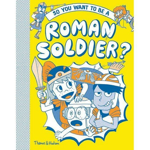 So You Want to Be a Roman Soldier - by  Philip Matyszak (Hardcover) - image 1 of 1