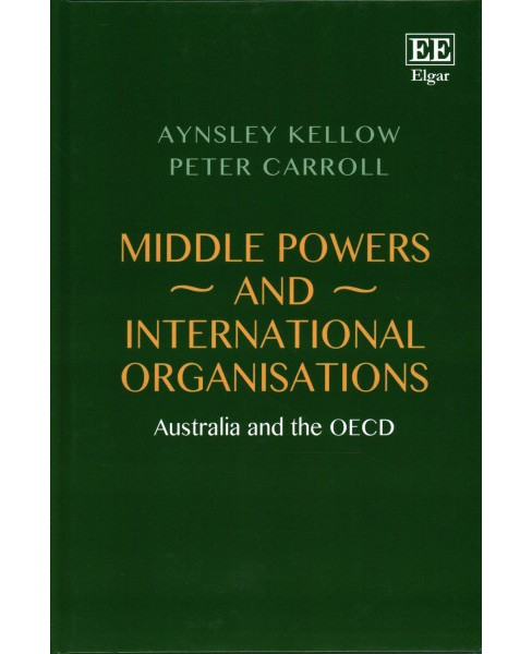 Middle Powers and International Organisations : Australia and the Oecd (Hardcover) (Aynsley Kellow & - image 1 of 1