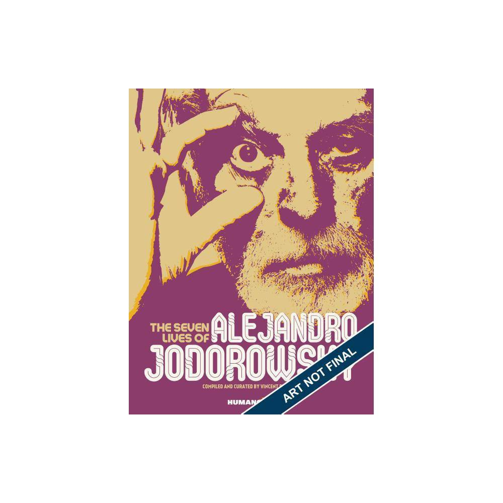 The Seven Lives of Alejandro Jodorowsky - by Vincent Berniere & Nicolas Tellop (Hardcover)