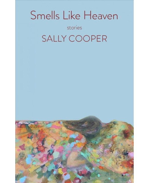 Smells Like Heaven : Stories (Paperback) (Sally Cooper) - image 1 of 1