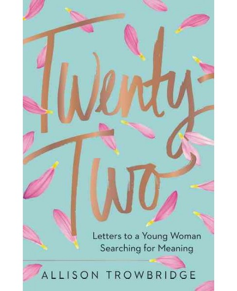 Twenty-Two : Letters to a Young Woman Searching for Meaning (Hardcover) (Allison Trowbridge) - image 1 of 1