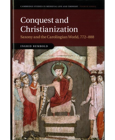Conquest and Christianization : Saxony and the Carolingian World, 772-888 -  (Hardcover) - image 1 of 1