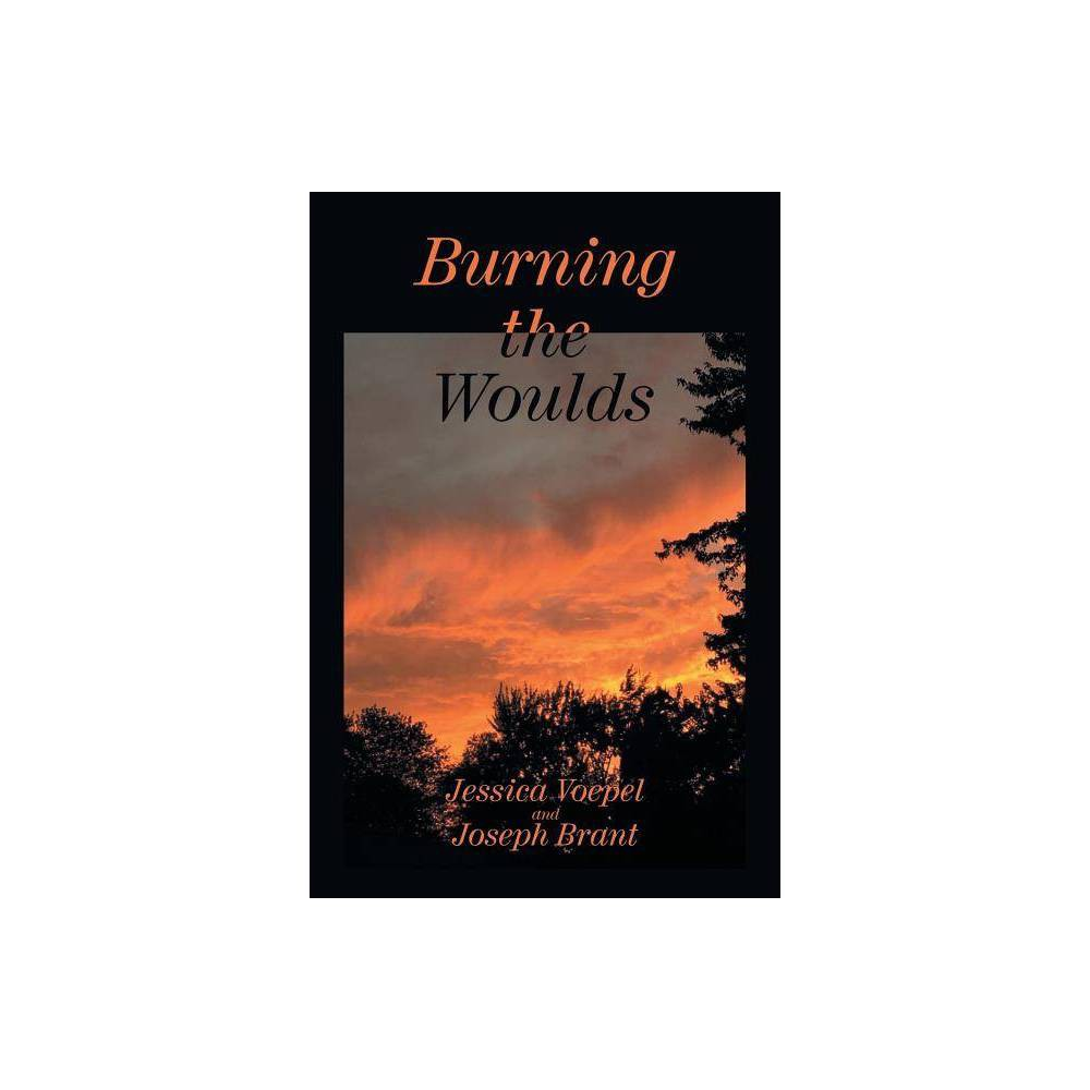 Burning The Woulds By Jessica Voepel Joseph Brant Paperback