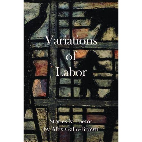 Variations of Labor - by  Alex Gallo-Brown (Paperback) - image 1 of 1