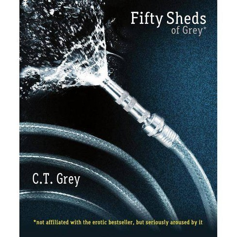 Fifty Sheds of Grey - by  C T Grey (Paperback) - image 1 of 1