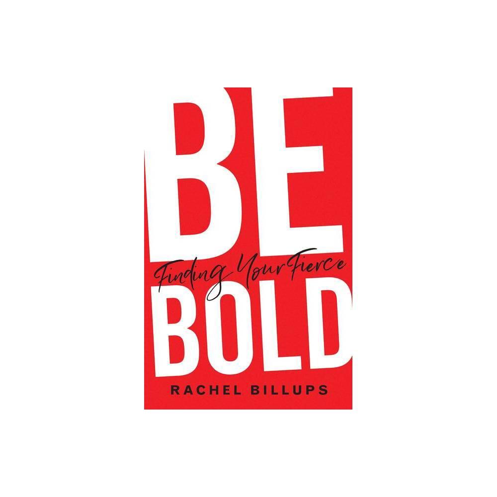 Be Bold By Rachel Billups Paperback
