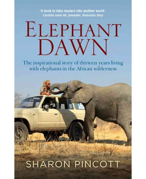 Elephant Dawn : The Inspirational Story of Thirteen Years Living With Elephants in the African - image 1 of 1