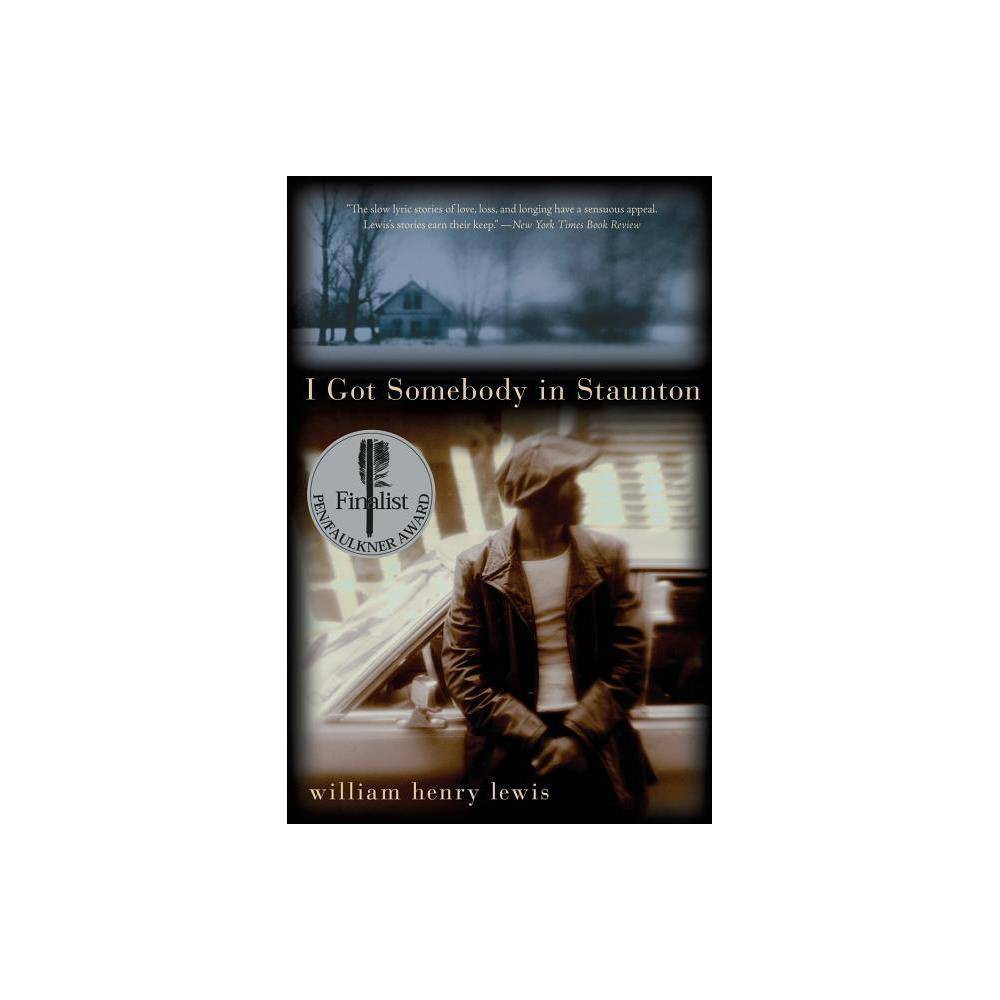 I Got Somebody In Staunton By William Henry Lewis Paperback
