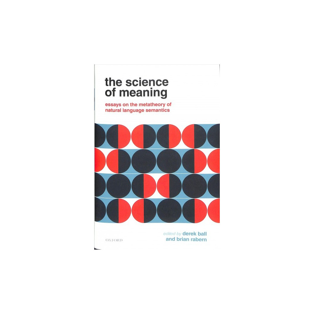 Science of Meaning : Essays on the Metatheory of Natural Language Semantics - (Hardcover)