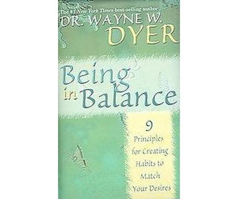 Being in Balance : 9 Principles for Creating Habits to Match Your Desires (Hardcover) (Wayne W. Dyer) - image 1 of 1