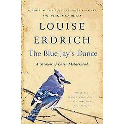 The Blue Jay's Dance - by  Louise Erdrich (Paperback)