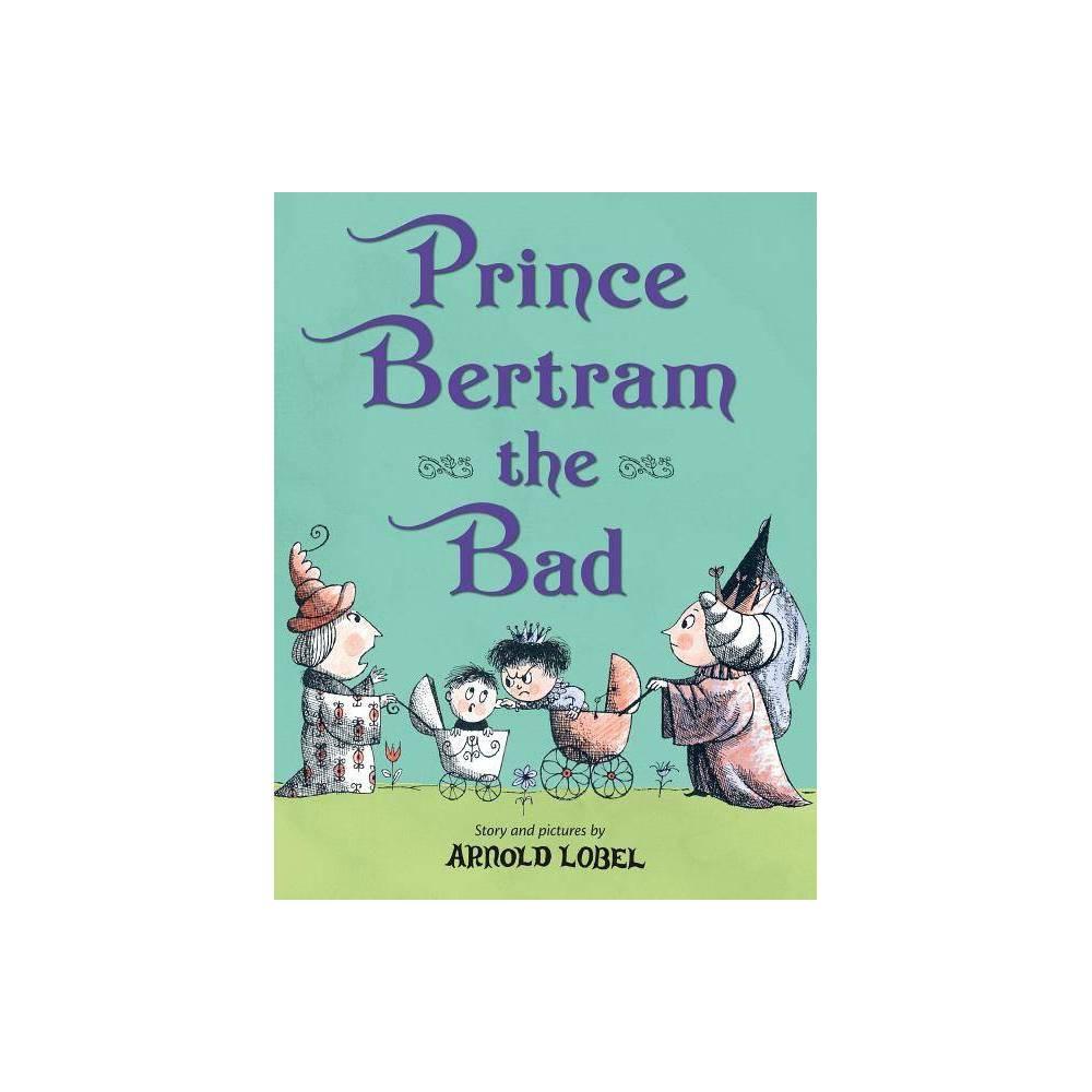Prince Bertram The Bad By Arnold Lobel Hardcover