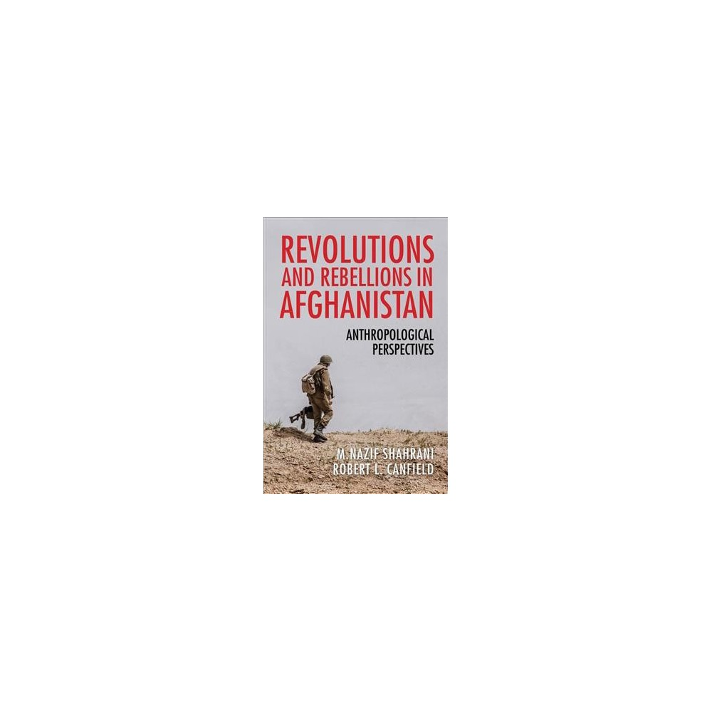 Revolutions and Rebellions in Afghanistan : Anthropological Perspectives - (Paperback)