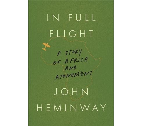 In Full Flight : A Story of Africa and Atonement -  by John Heminway (Hardcover) - image 1 of 1