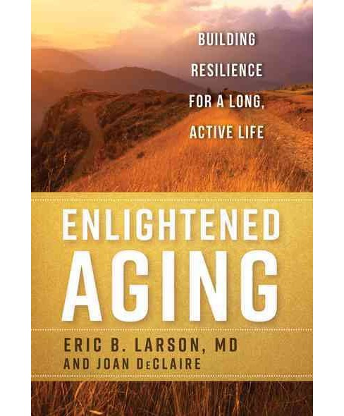 Enlightened Aging : Building Resilience for a Long, Active Life -  (Hardcover) - image 1 of 1
