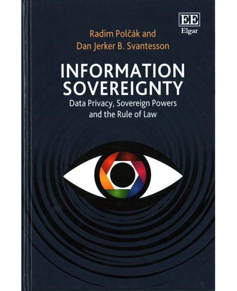 Information Sovereignty : Data Privacy, Sovereign Powers and the Rule of Law (Hardcover) (Radim Polcak & - image 1 of 1