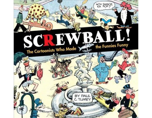 Screwball! : The Cartoonists Who Made the Funnies Funny -  by Paul Tumey (Hardcover) - image 1 of 1