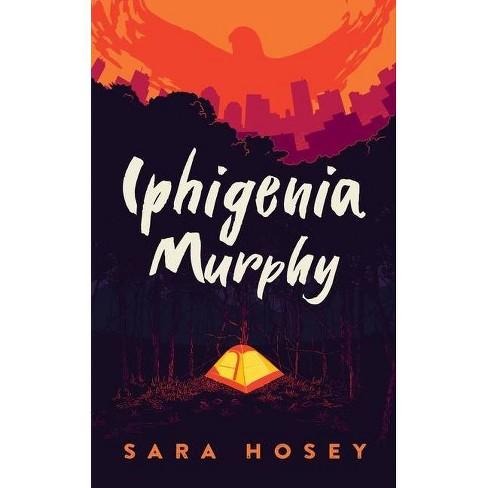 Iphigenia Murphy - by  Sara Hosey (Hardcover) - image 1 of 1