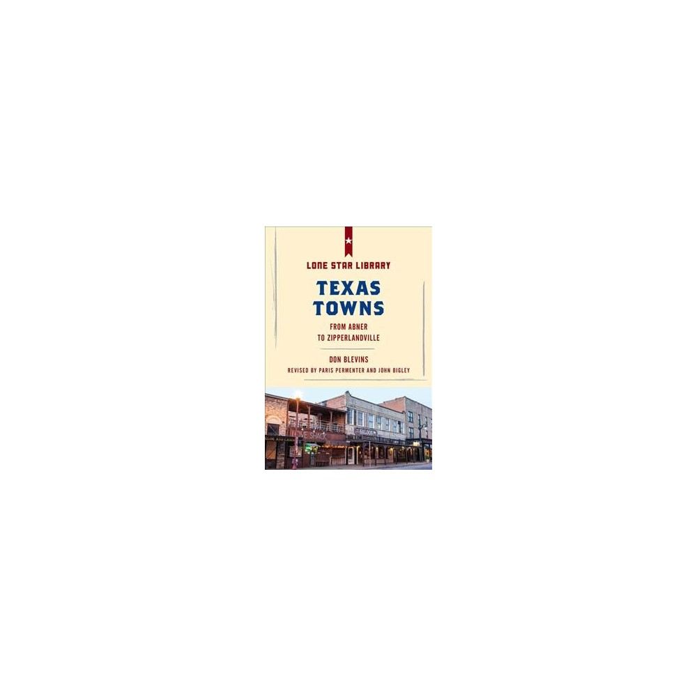 Texas Towns : From Abner to Zipperlandville - 2 (Lone Star Library) by Don Blevins (Paperback)
