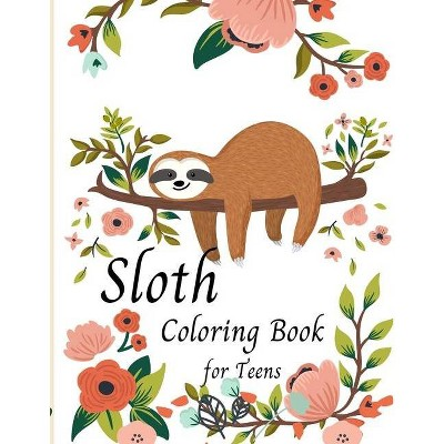 Sloth Coloring Book for Teens -Cute Sloth Coloring Book For Kids- Gifts for Boys Girls Sloths Lovers- Teen girl - by  Adelita Sia (Paperback)