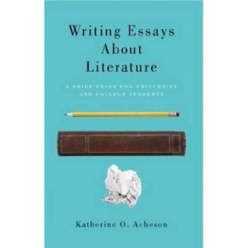 Writing Essays about Literature - by  Katherine O Acheson (Paperback) - image 1 of 1