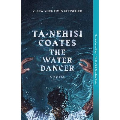 The Water Dancer - by Ta-Nehisi Coates (Paperback)